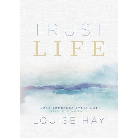 Trust Life : Love Yourself Every Day with Wisdom from Louise Hay (Hay Day Halloween Music)