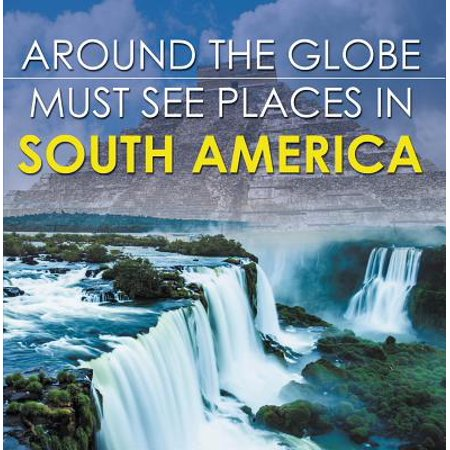 Around The Globe - Must See Places in South America - (Best Places To Backpack In South America)