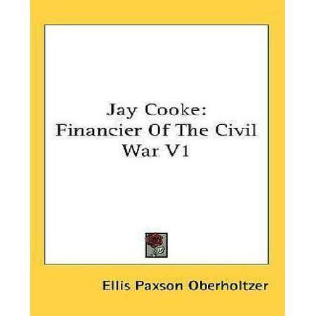 Jay Cooke  Financier Of The Civil War V1
