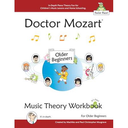 Doctor Mozart Music Theory Workbook for Older Beginners : In-Depth Piano Theory Fun for Children's Music Lessons and Homeschooling - For Learning a Musical