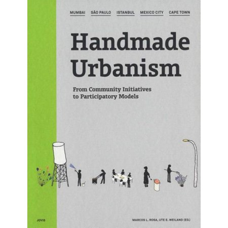 Handmade Urbanism  Mumbai  S O Paulo  Istanbul  Mexico City  Cape Town   From Community Initiatives To Participatory Models