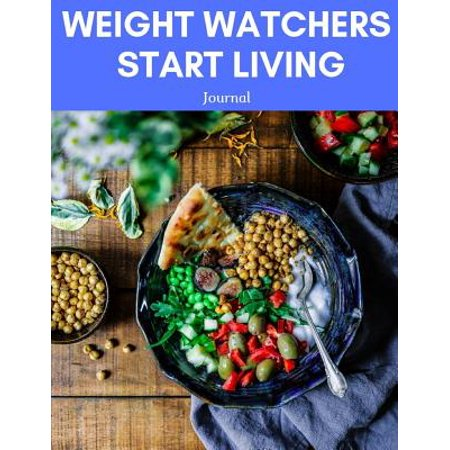 Weight Watchers Start Living Journal : Low Calorie Diet, Eat Right, Instant Loss Cookbook, Food Addiction (Best Foods To Eat On Weight Watchers Smartpoints)