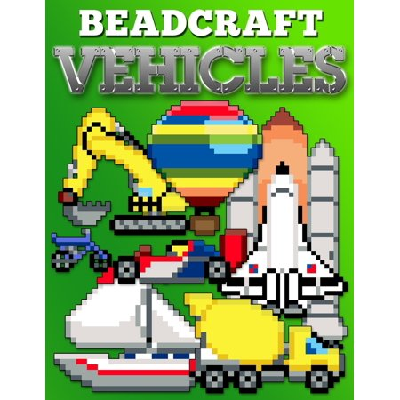 Beadcraft Vehicles: Awesome patterns for Perler, Qixels, Hama, Artkal, Simbrix, Fuse, Melty, Nabbi, Pyslla, cross-stitch and more! (Paperback) ()