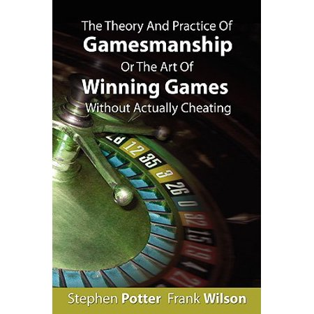 The Theory and Practice of Gamesmanship or the Art of Winning Games Without Actually Cheating ()