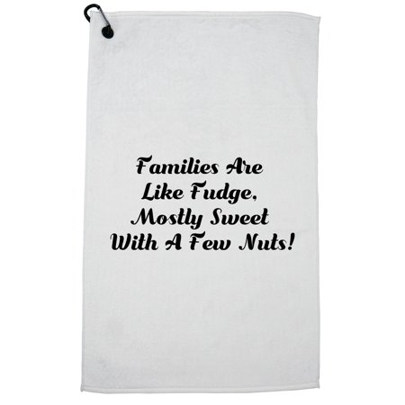 Families Are Like Fudge, Mostly Sweet With A Few Nuts! Golf Towel with Carabiner (Sweet As A Nut Sweet Like Tropicana)