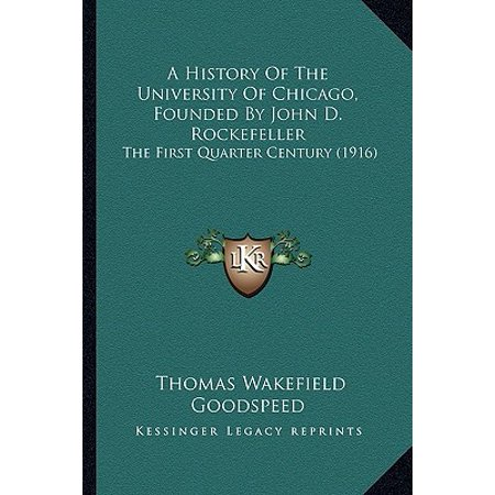 A History of the University of Chicago, Founded by John D. Rockefeller: The First Quarter Century (1916)