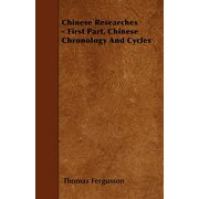 Chinese Researches - First Part, Chinese Chronology and Cycles