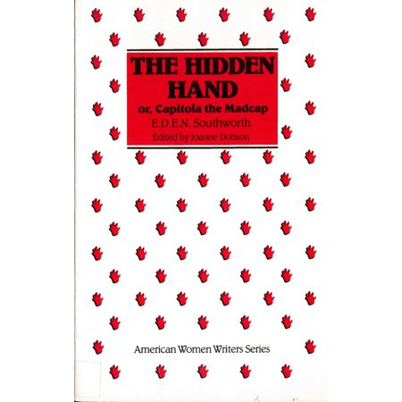 The Hidden Hand : Or, Capitola the Madcap by E. D. E. N. - Southworth Credentials Collection