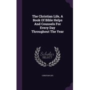 The Christian Life, a Book of Bible Helps and Counsels for Every Day Throughout the Year
