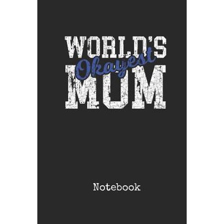 Notebook : Worlds Okayest Mom Personal Writing Journal Happy Mothers Day Cover for your Best Madre Ever Daily Diaries for Journalists, Writers & Every Day Use College Ruled Lined Paper for Note Taking Write about your Life &