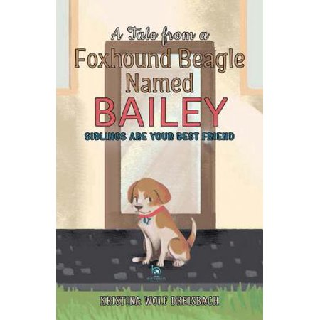 A Tale from a Foxhound Beagle Named Bailey : Siblings Are Your Best