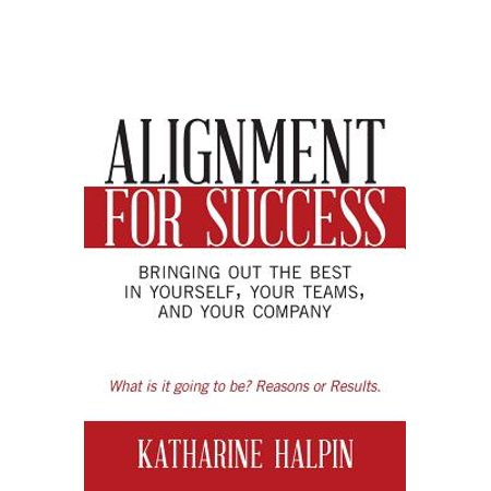Alignment for Success : Bringing Out the Best in Yourself, Your Teams, and Your