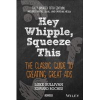 Hey, Whipple, Squeeze This: The Classic Guide to Creating Great Ads (Paperback)
