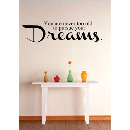 Custom Decals You Are Never Too Old To Pursue Your Dreams Quote Bathroom 12 X30