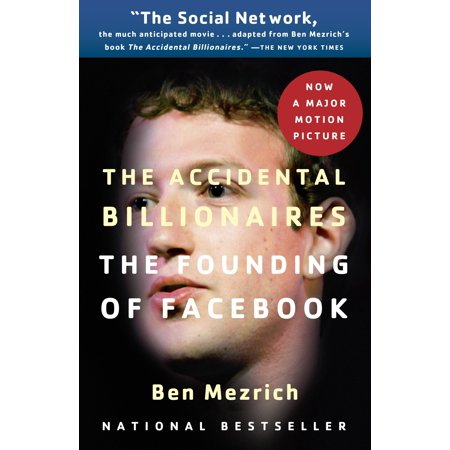 The Accidental Billionaires : The Founding of Facebook: A Tale of Sex, Money, Genius and