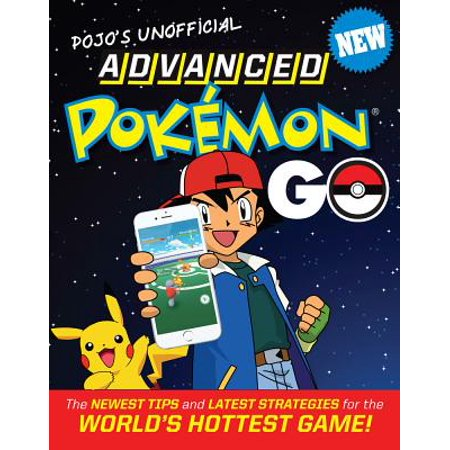 Pojo's Unofficial Advanced Pokemon Go: The Best Tips and Strategies for the World's Hottest Game! (Best Pokemon Games List)