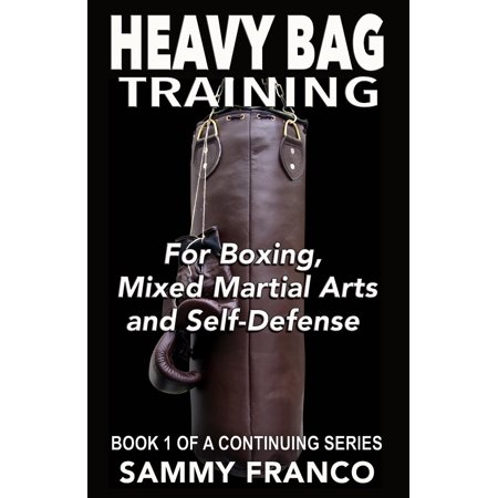 Heavy Bag Training: Heavy Bag Training: Boxing - Mixed Martial Arts - Self Defense (Paperback) - Jaden Smith Martial Arts