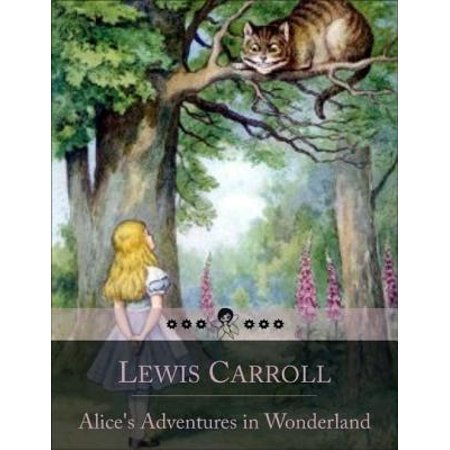 Alice's Adventures in Wonderland: Literary Nonsense Classic of a Girl Named Alice Who Falls Down a Rabbit Hole Into a Fantasy World Populated by Peculiar, Anthropomorphic Creatures - eBook