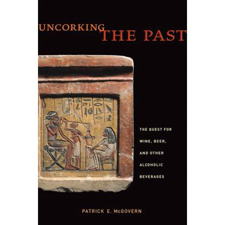 Uncorking the Past : The Quest for Wine, Beer, and Other Alcoholic