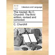 The Rosciad. by C. Churchill. the Third Edition, Revised and Corrected.