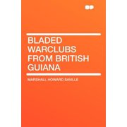 Bladed Warclubs from British Guiana