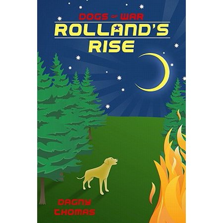 Rolland's Rise : Part Two in the Dogs of War - Rise Dot