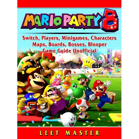 Super Mario Party 8, Switch, Players, Minigames, Characters, Maps, Boards, Bosses, Blooper, Game Guide Unofficial - eBook