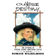 The Curse of Destiny : The Betrayal of General George Armstrong Custer