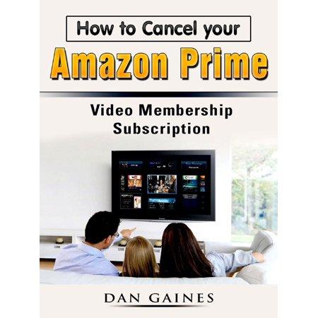 How to Cancel your Amazon Prime Video Membership Subscription - eBook (Amazon Prime Program Details)