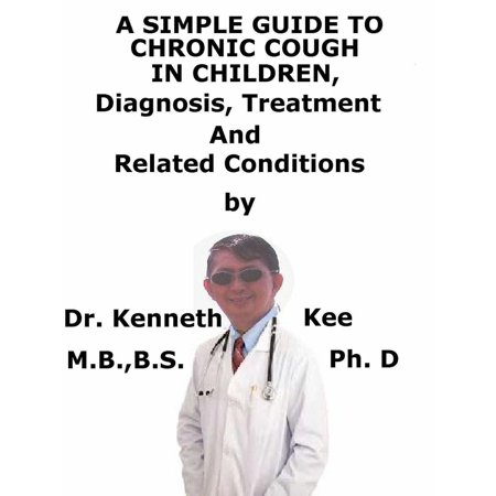 A Simple Guide To Chronic Cough In Children, Diagnosis, Treatment And Related Conditions -