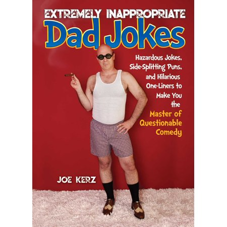 Extremely Inappropriate Dad Jokes : More Than 300 Hazardous Jokes, Side-Splitting Puns, & Hilarious One-Liners to Make You the Master of Questionable (Funny Christmas Jokes For Adults One Liners)