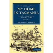 My Home in Tasmania : During a Residence of Nine Years