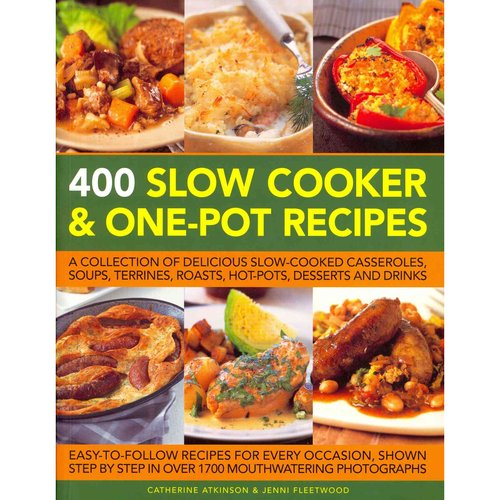 400 Slow Cooker & One-Pot Recipes: A Collection of Delicious Slow-Cooked Casseroles, Soups, Terrines, Roasts, Hot-Pots, Desserts and Drinks
