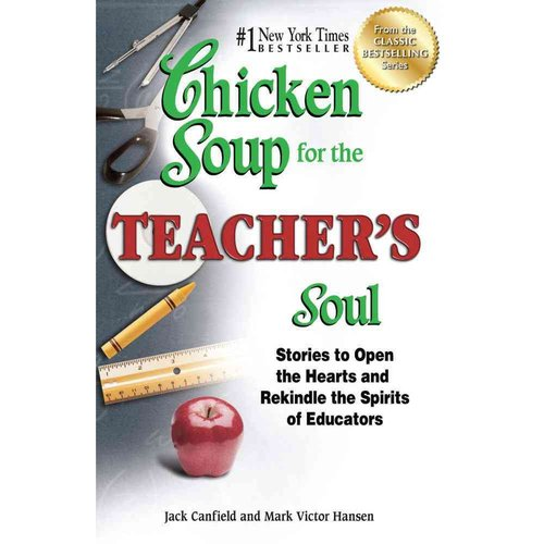 Chicken Soup for the Teacher's Soul: Stories to Open the Hearts and Rekindle the Spirits of Educators