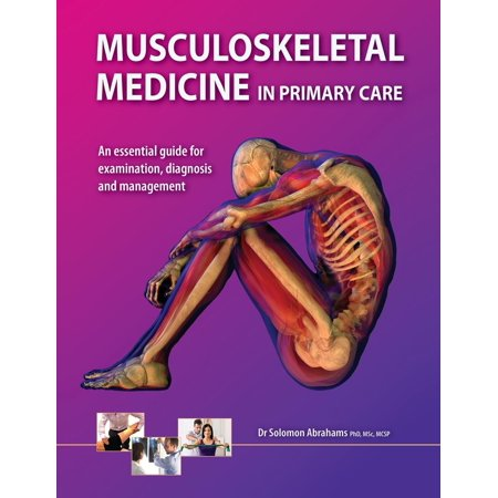 Musculoskeletal Medicine in Primary Care : An Essential Guide for Examination, Diagnosis and Management