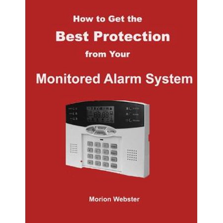 How to Get the Best Protection from Your Monitored Alarm System - eBook