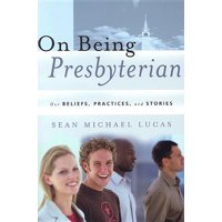 On Being Presbyterian : Our Beliefs, Practices, and Stories