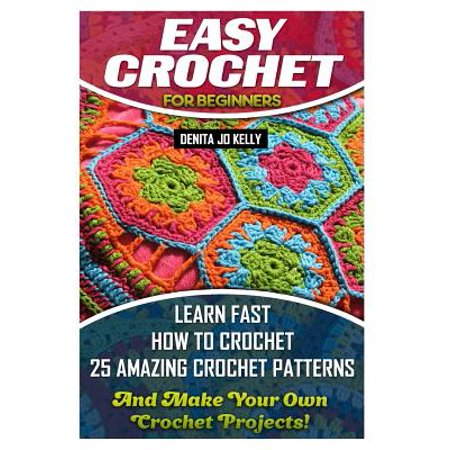 Learn How To Make Crochet Patterns : Easy Crochet for Beginners: Learn Fast How to Crochet 25 ...