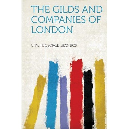 The Gilds And Companies Of London