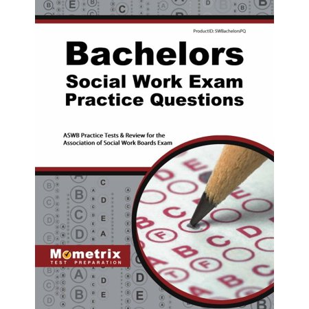 Bachelors Social Work Exam Practice Questions (Best Practice Standards In Social Work Supervision)