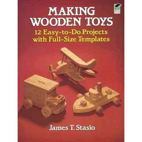 Making Wooden Toys: 12 Easy-To-Do Projects With Full-Size Templates