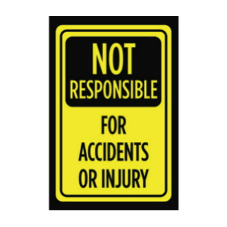 Not Responsible For Accidents Or Injury Print Yellow Black Caution Warning Notice Office Business Outdoor Sign