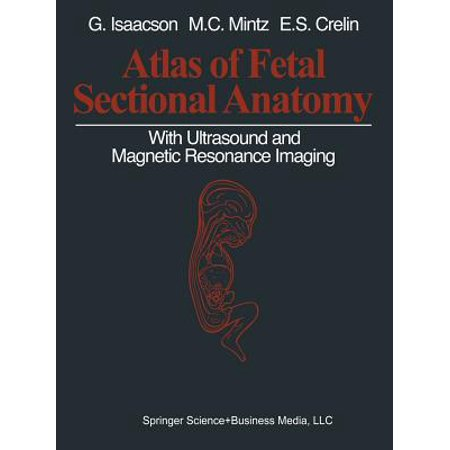 Atlas Of Fetal Sectional Anatomy With Ultrasound And Magnetic