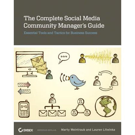 The Complete Social Media Community Manager's Guide : Essential Tools and Tactics for Business Success
