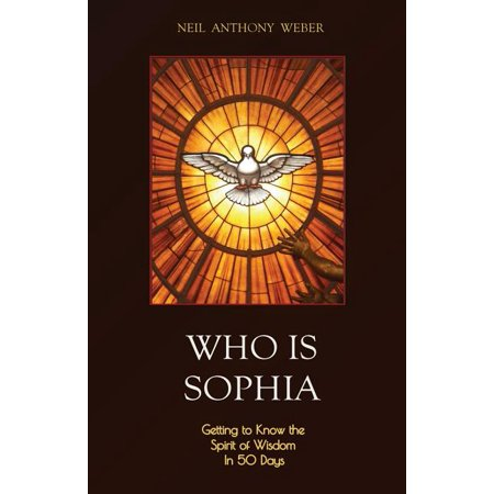 Who Is Sophia : Getting to Know the Spirit of Wisdom in 50 Days