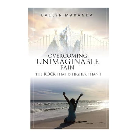 Evelyn Rocks - Overcoming Unimaginable Pain the Rock That Is Higher Than I