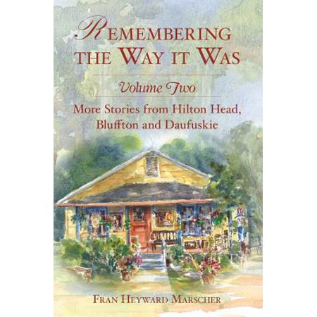 - Remembering the Way It Was : More Stories from Hilton Head, Bluffton and Daufuskie