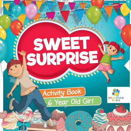 Sweet Surprise Activity Book 6 Year Old Girl