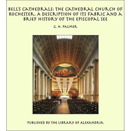 Bell's Cathedrals: The Cathedral Church of Rochester. A Description of its Fabric and a Brief History of the Episcopal See - eBook - Halloween Brief Description