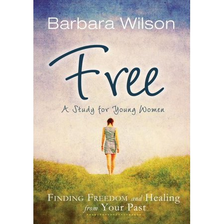 Free : Finding Freedom and Healing from Your Past Free: Finding Freedom and Healing from Your Past